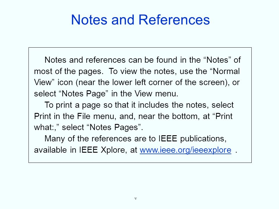 v Notes and references can be found in the Notes of most of the pages. To view the notes, use the Normal View icon (near the lower left corner of the