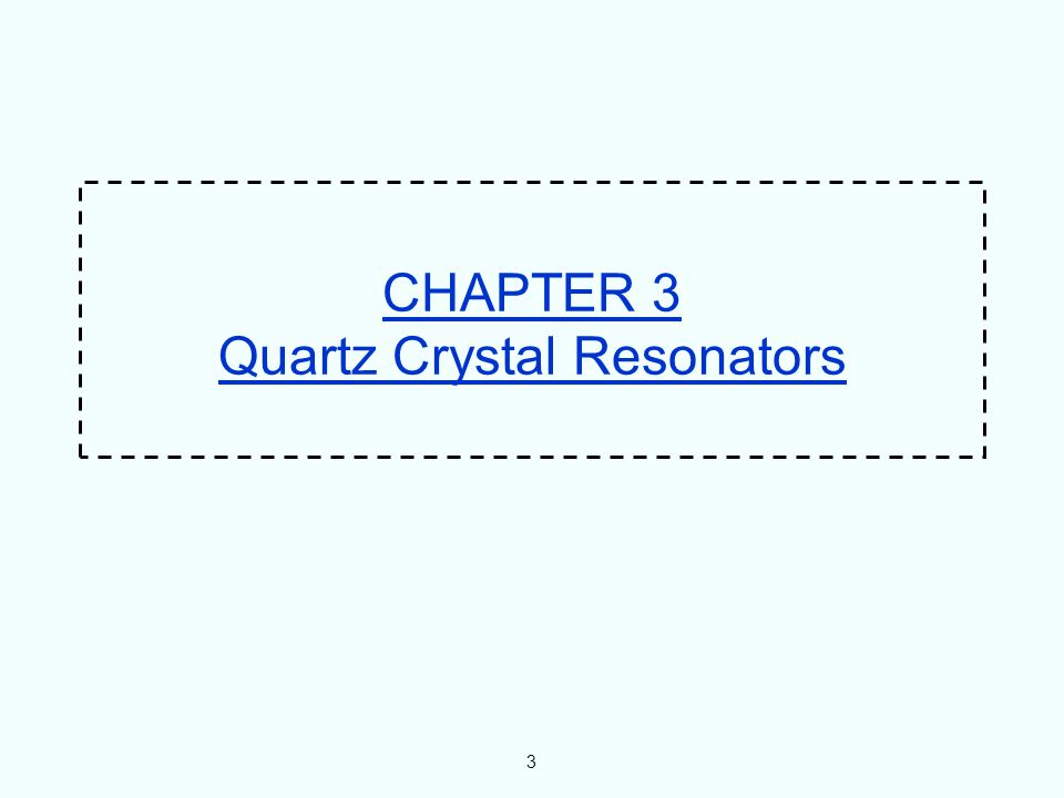 3 CHAPTER 3 Quartz Crystal Resonators