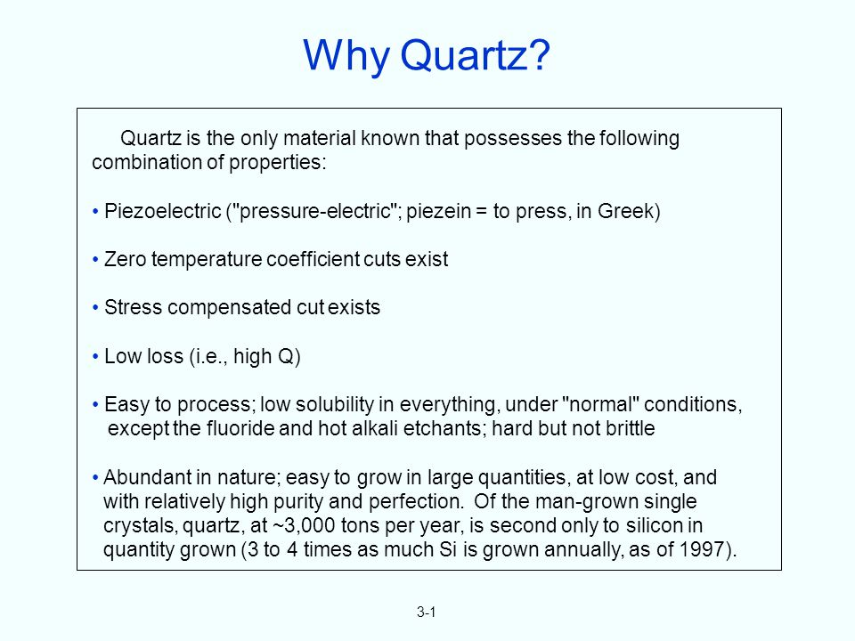 3-1 Quartz is the only material known that possesses the following combination of properties: Piezoelectric (