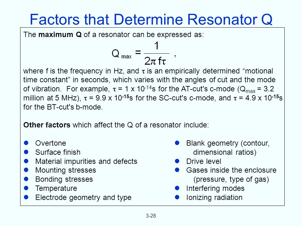 3-28 The maximum Q of a resonator can be expressed as: where f is the frequency in Hz, and is an empirically determined motional time constant in seco