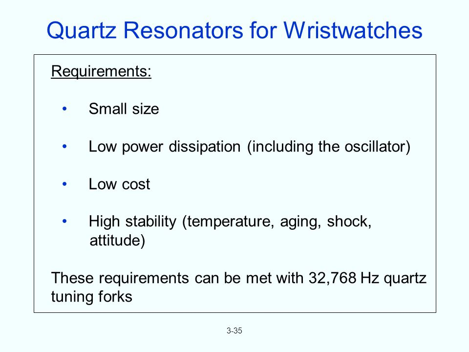 3-35 Requirements: Small size Low power dissipation (including the oscillator) Low cost High stability (temperature, aging, shock, attitude) These req