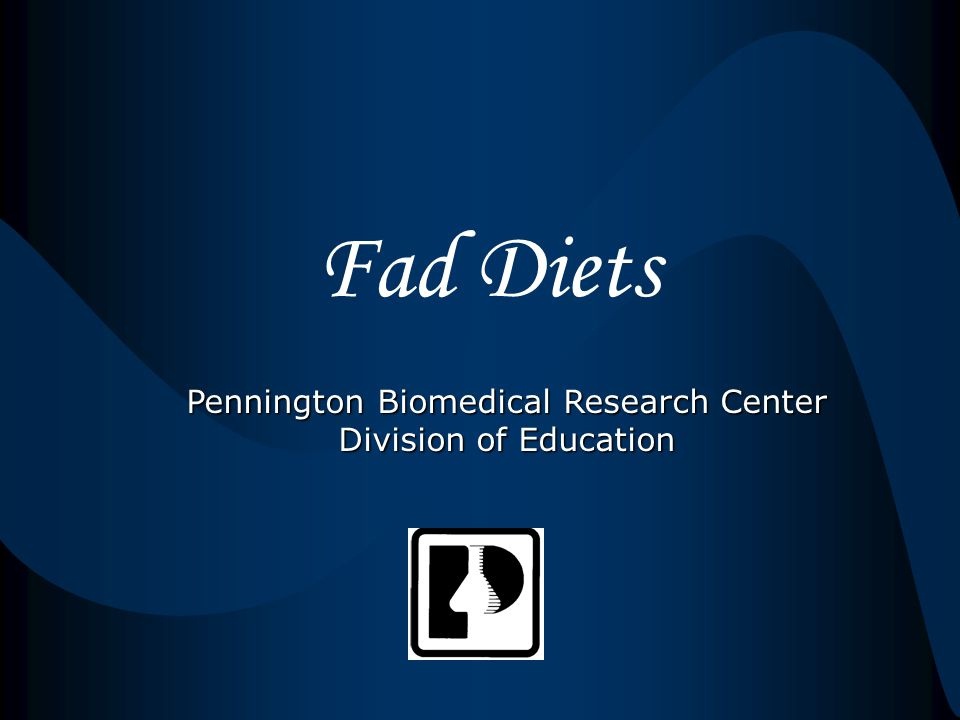 Fad Diets Pennington Biomedical Research Center Division of Education