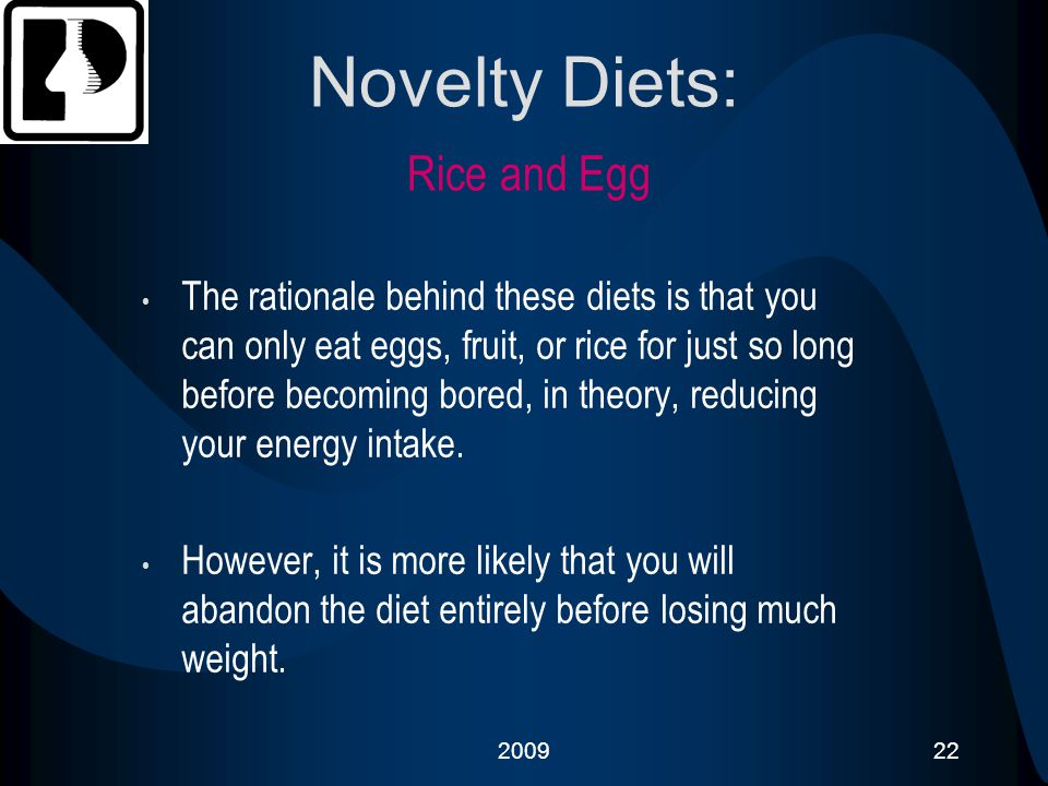 200922 Novelty Diets: Rice and Egg The rationale behind these diets is that you can only eat eggs, fruit, or rice for just so long before becoming bor