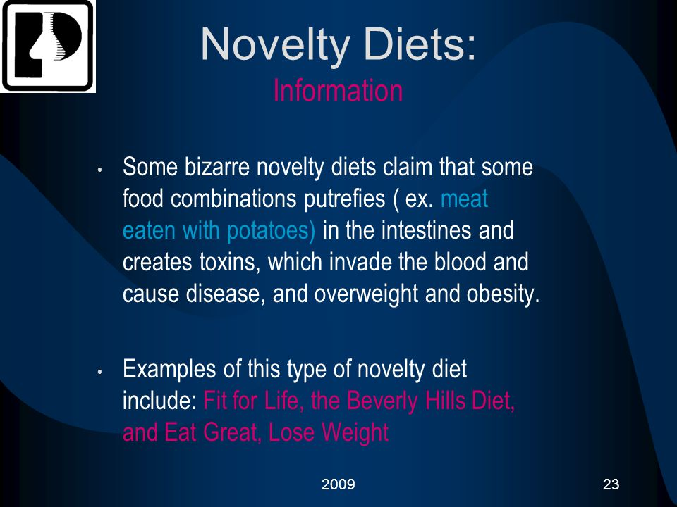 200923 Novelty Diets: Information Some bizarre novelty diets claim that some food combinations putrefies ( ex. meat eaten with potatoes) in the intest