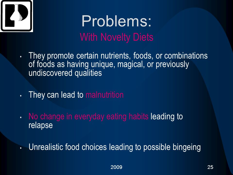 200925 Problems: With Novelty Diets They promote certain nutrients, foods, or combinations of foods as having unique, magical, or previously undiscove