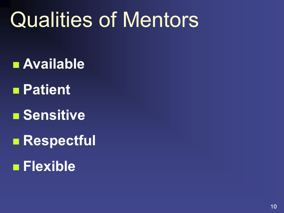 10 Qualities of Mentors Available Patient Sensitive Respectful Flexible