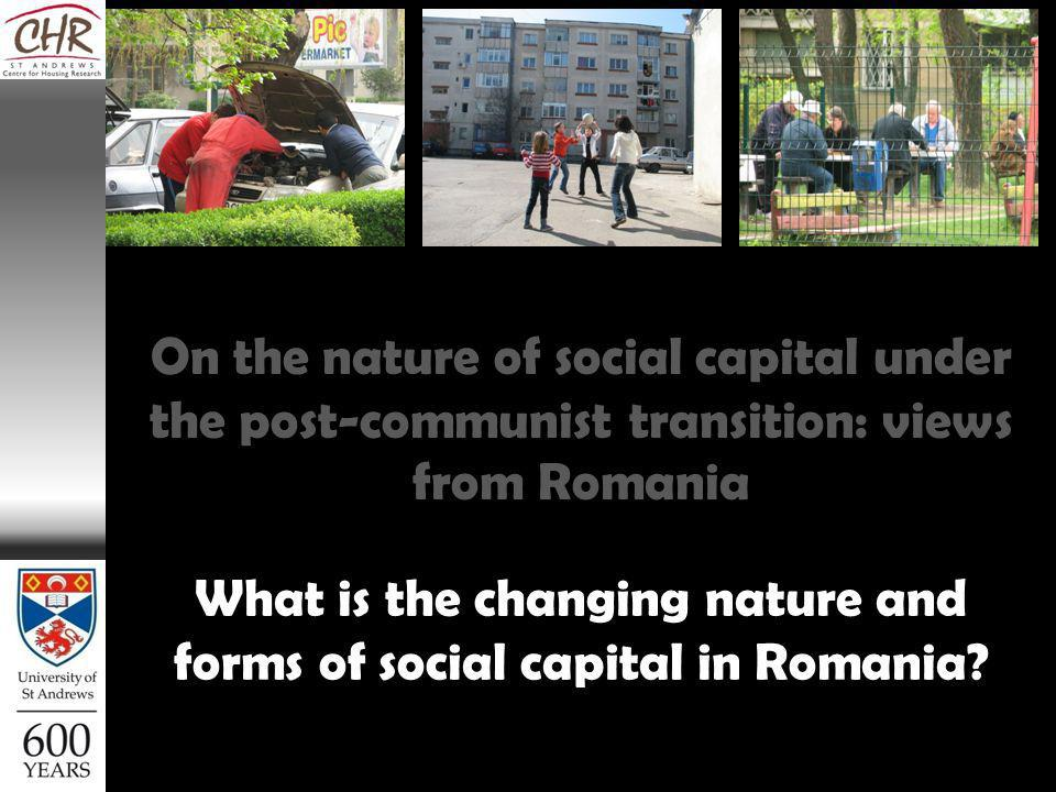 What is the changing nature and forms of social capital in Romania.