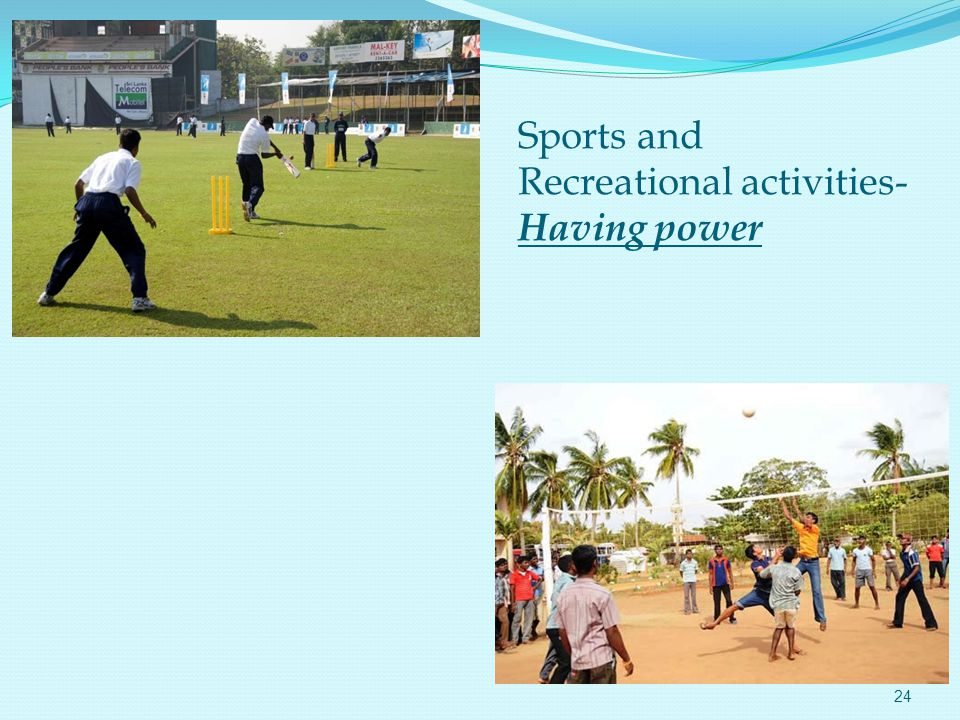 Sports and Recreational activities- Having power 24