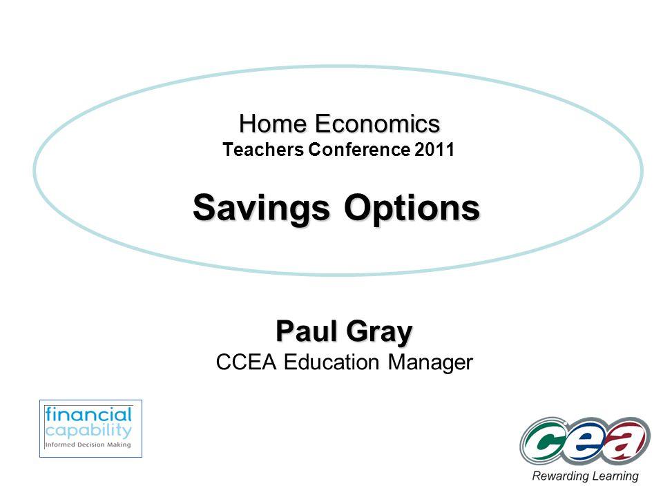 Home Economics Home Economics Teachers Conference 2011 Paul Gray CCEA Education Manager Savings Options