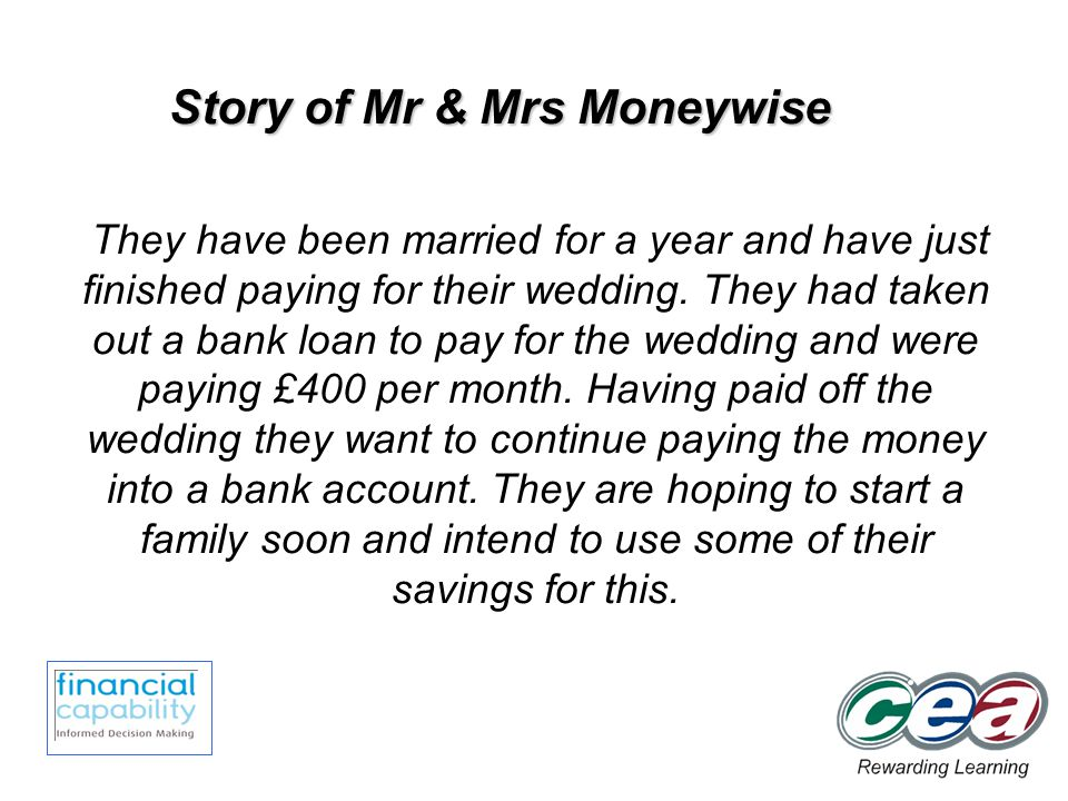 Story of Mr & Mrs Moneywise They have been married for a year and have just finished paying for their wedding.