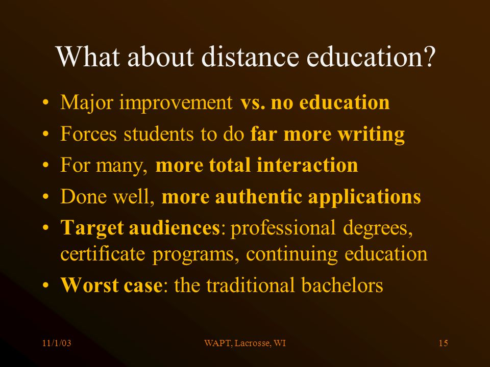 11/1/03WAPT, Lacrosse, WI15 What about distance education.