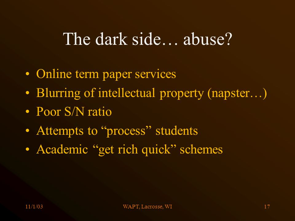 11/1/03WAPT, Lacrosse, WI17 The dark side… abuse? Online term paper services Blurring of intellectual property (napster…) Poor S/N ratio Attempts to p