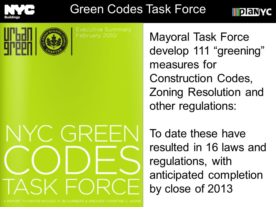 Master Presentation 2010 Deborah Taylor, AIA, LEED AP Green Codes Task Force Mayoral Task Force develop 111 greening measures for Construction Codes, Zoning Resolution and other regulations: To date these have resulted in 16 laws and regulations, with anticipated completion by close of 2013