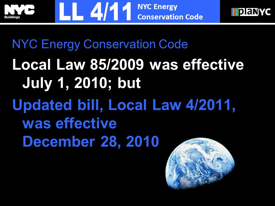 NYC Energy Conservation Code Local Law 85/2009 was effective July 1, 2010; but Updated bill, Local Law 4/2011, was effective December 28, 2010
