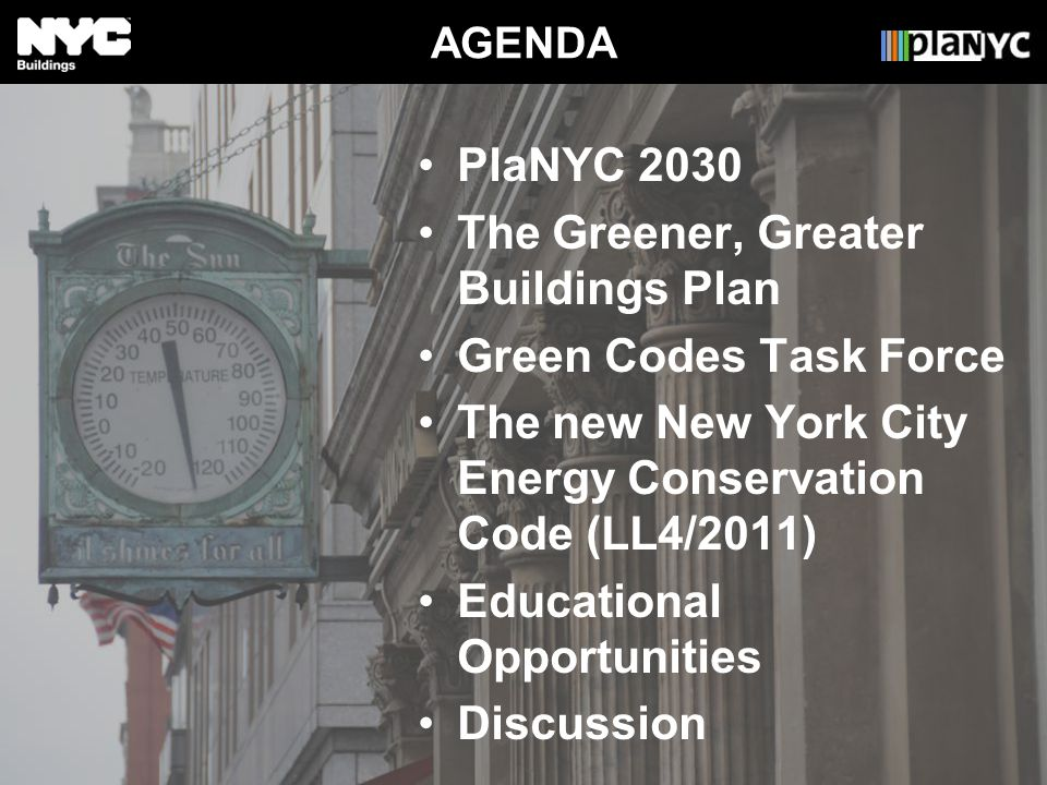 The Greener, Greater Buildings Plan Green Codes Task Force The new New York City Energy Conservation Code (LL4/2011) Educational Opportunities Discuss