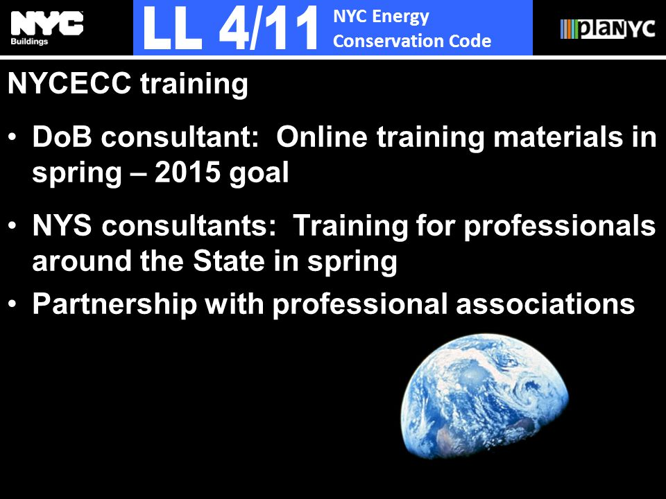 NYC Energy Conservation Code NYCECC training DoB consultant: Online training materials in spring – 2015 goal NYS consultants: Training for professionals around the State in spring Partnership with professional associations
