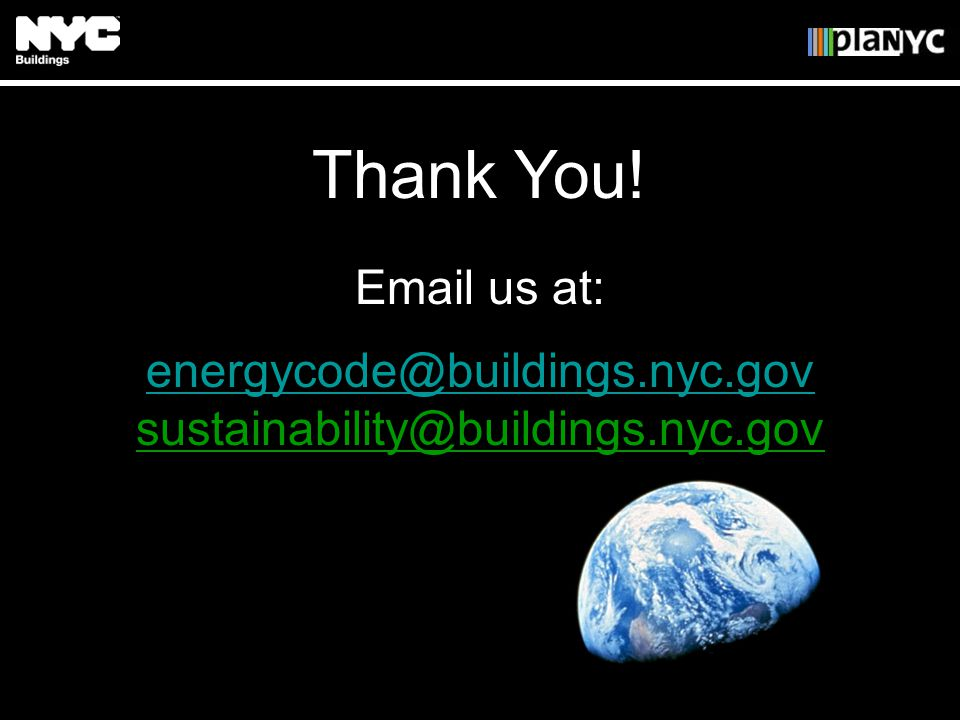 Thank You! Email us at: energycode@buildings.nyc.gov sustainability@buildings.nyc.gov
