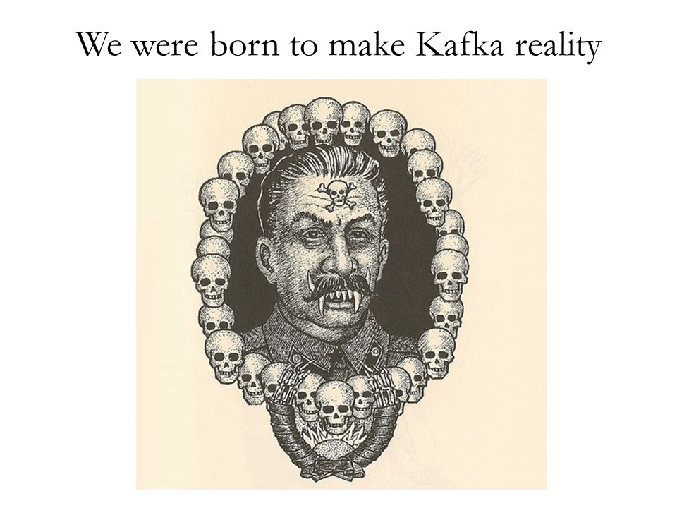 We were born to make Kafka reality