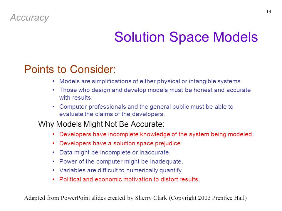 Adapted from PowerPoint slides created by Sherry Clark (Copyright 2003 Prentice Hall) 14 Points to Consider: Models are simplifications of either physical or intangible systems.