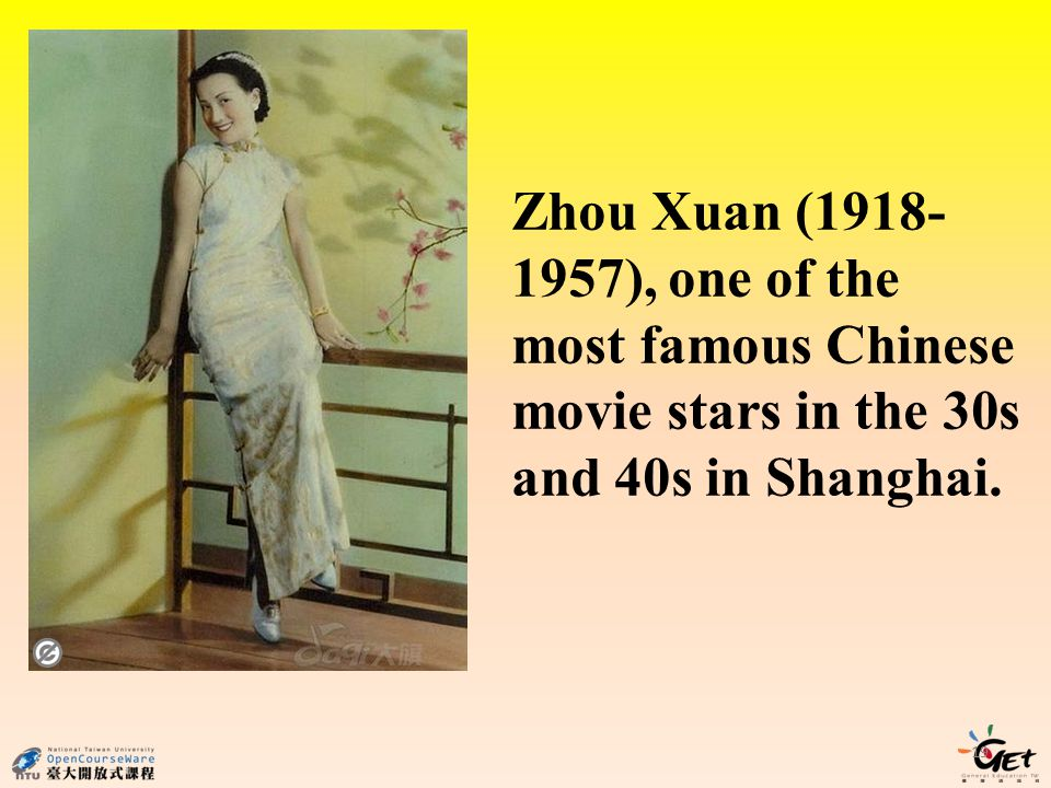 19 Zhou Xuan (1918- 1957), one of the most famous Chinese movie stars in the 30s and 40s in Shanghai.