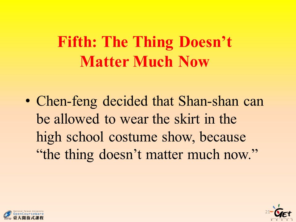 Fifth: The Thing Doesnt Matter Much Now Chen-feng decided that Shan-shan can be allowed to wear the skirt in the high school costume show, because the thing doesnt matter much now.