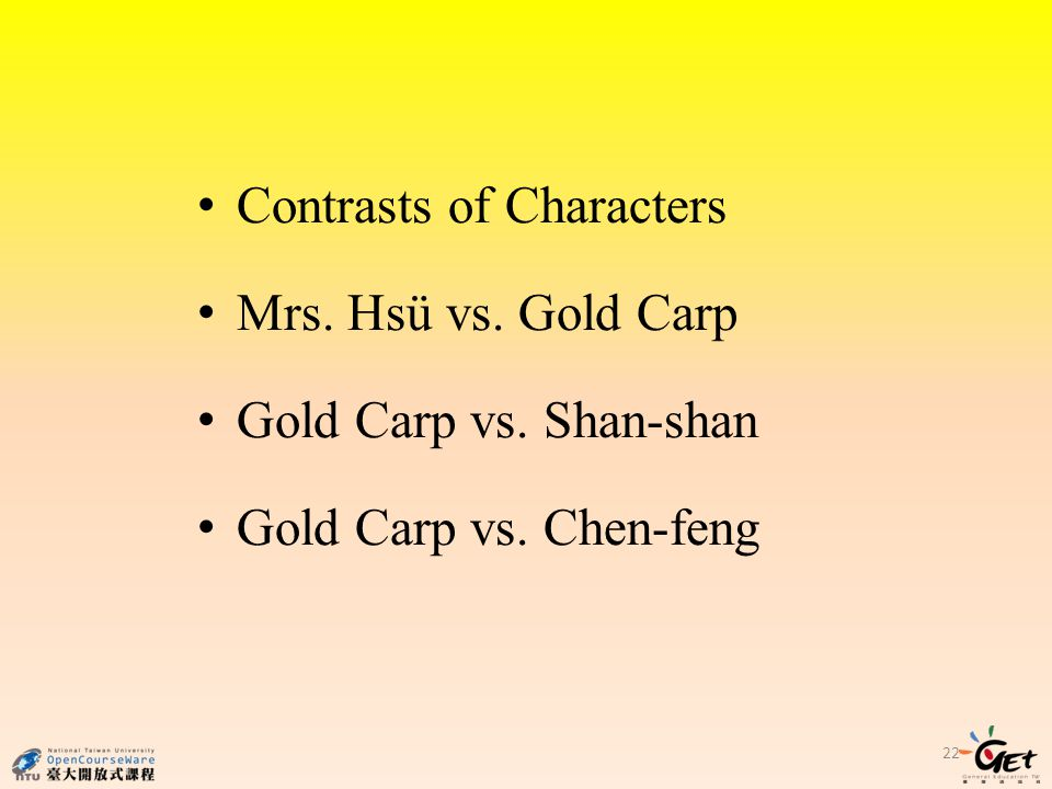 22 Contrasts of Characters Mrs. Hsü vs. Gold Carp Gold Carp vs. Shan-shan Gold Carp vs. Chen-feng