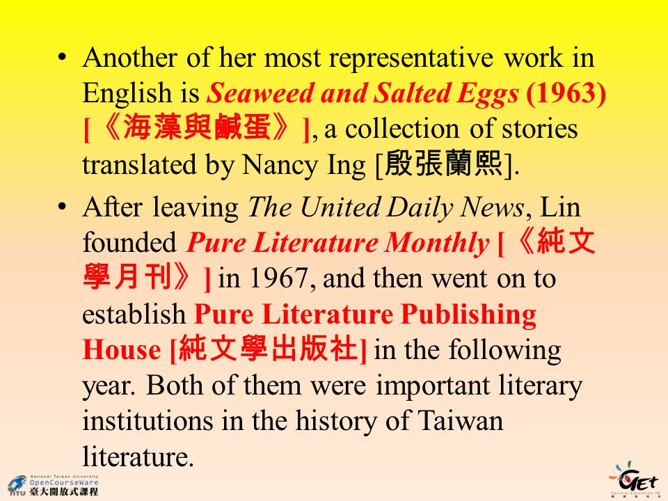 Another of her most representative work in English is Seaweed and Salted Eggs (1963) [ ], a collection of stories translated by Nancy Ing [ ].