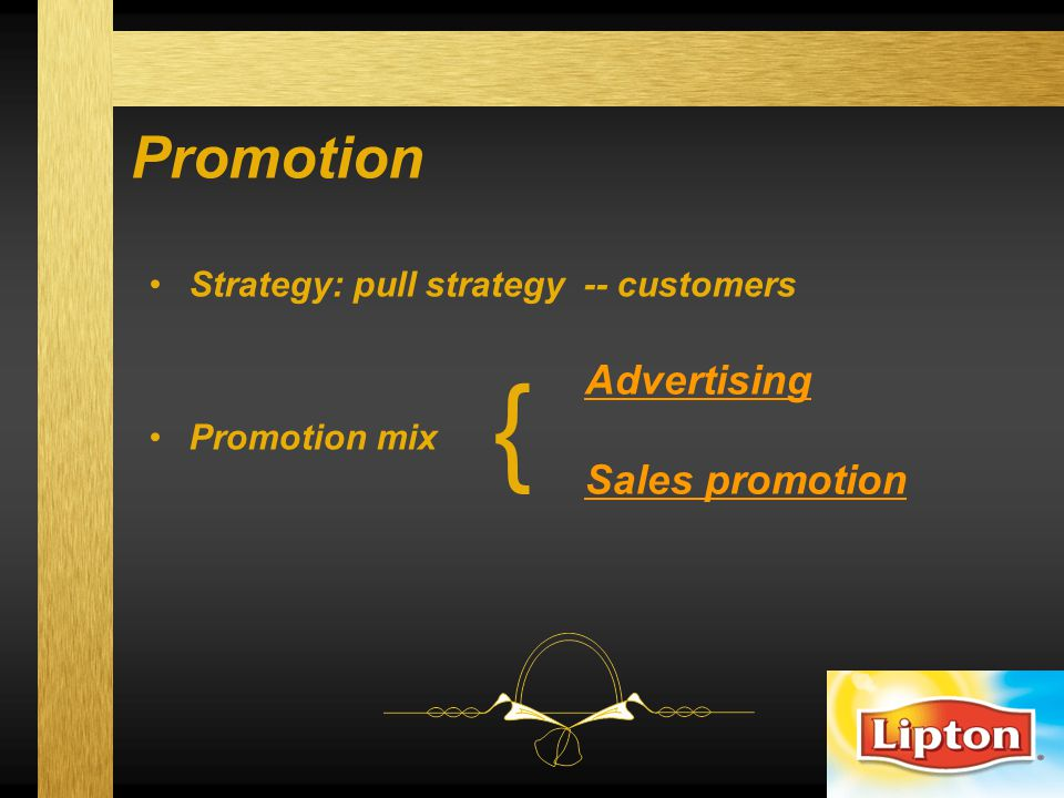 Promotion Strategy: pull strategy -- customers Promotion mix Advertising Sales promotion {