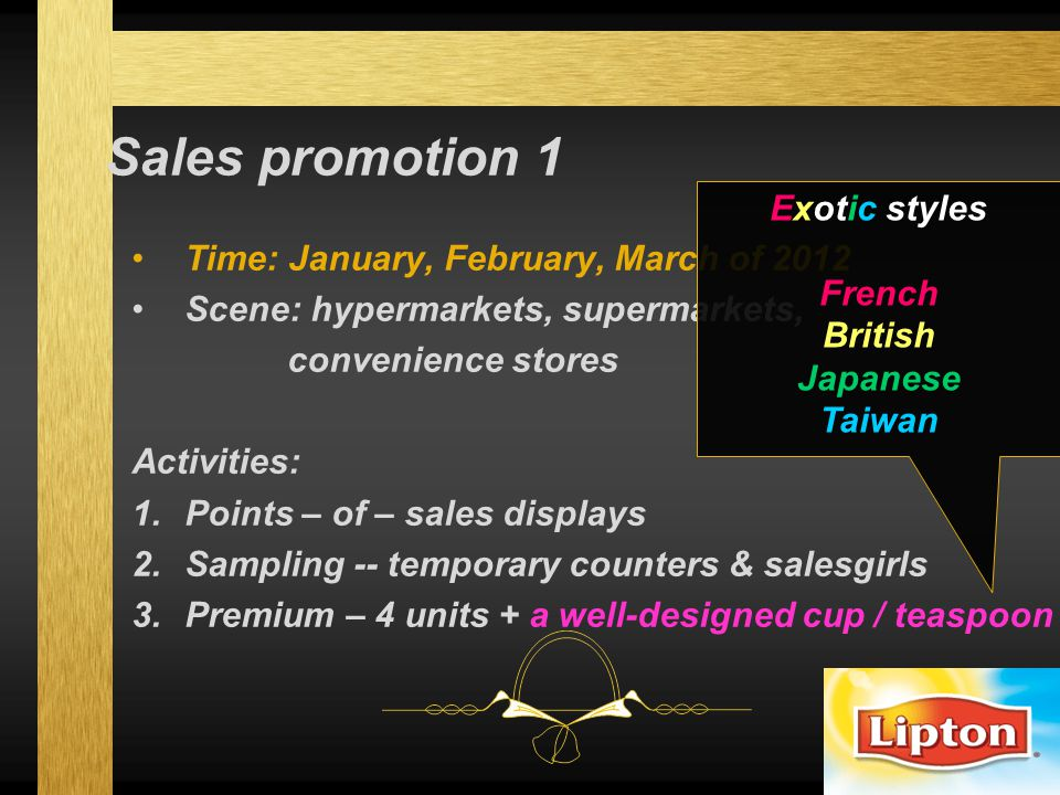 Sales promotion 1 Time: January, February, March of 2012 Scene: hypermarkets, supermarkets, convenience stores Activities: 1.Points – of – sales displ