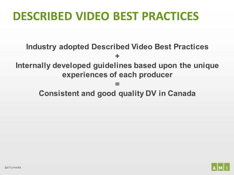@a11ymedia DESCRIBED VIDEO BEST PRACTICES Industry adopted Described Video Best Practices + Internally developed guidelines based upon the unique expe