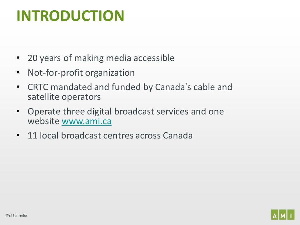 @a11ymedia INTRODUCTION 20 years of making media accessible Not-for-profit organization CRTC mandated and funded by Canada s cable and satellite opera