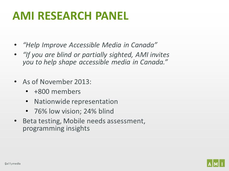 @a11ymedia AMI RESEARCH PANEL Help Improve Accessible Media in Canada If you are blind or partially sighted, AMI invites you to help shape accessible