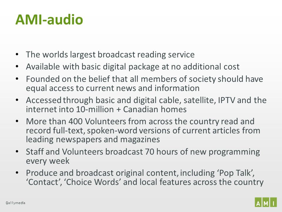 @a11ymedia AMI-audio The worlds largest broadcast reading service Available with basic digital package at no additional cost Founded on the belief tha