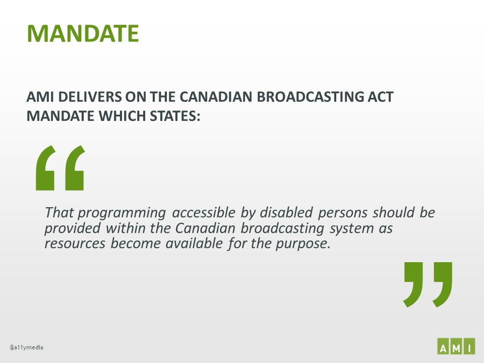 @a11ymedia MANDATE AMI DELIVERS ON THE CANADIAN BROADCASTING ACT MANDATE WHICH STATES: That programming accessible by disabled persons should be provi