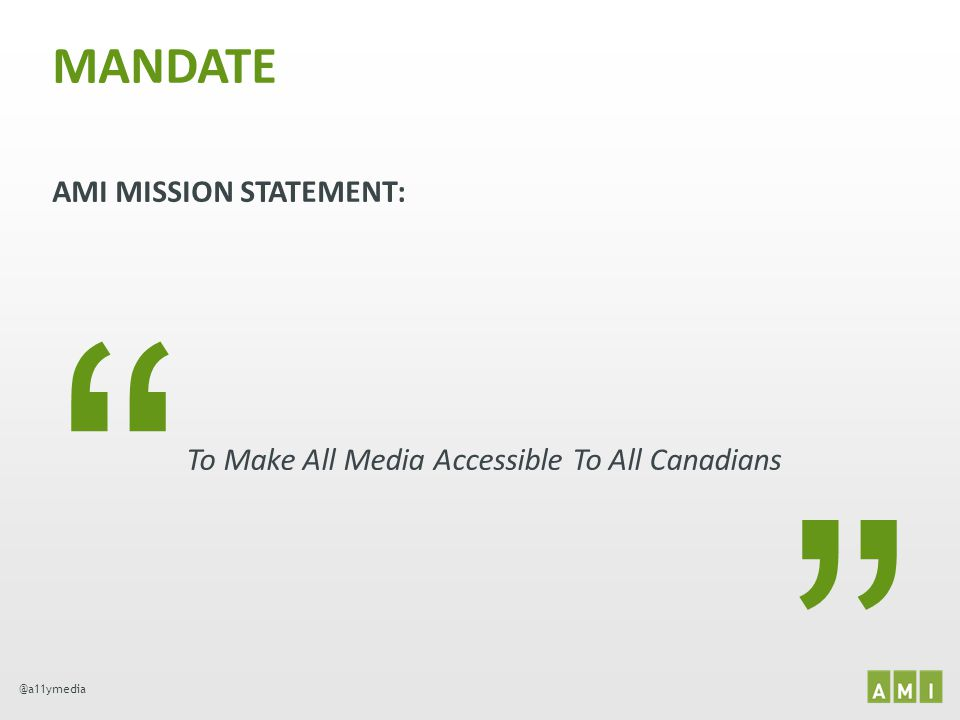 @a11ymedia AMI MISSION STATEMENT: MANDATE To Make All Media Accessible To All Canadians