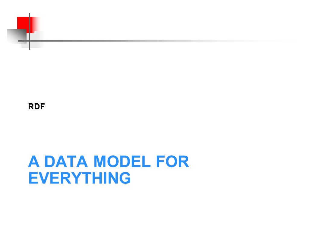 A DATA MODEL FOR EVERYTHING RDF