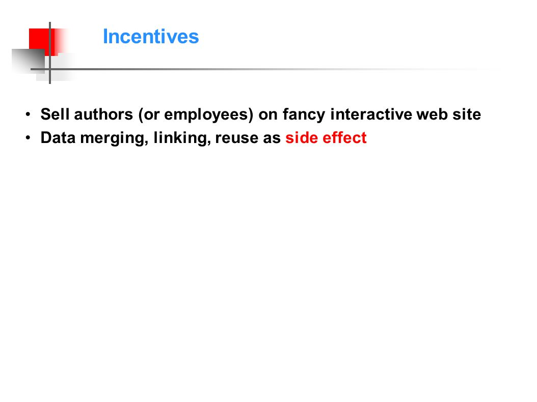 Incentives Sell authors (or employees) on fancy interactive web site Data merging, linking, reuse as side effect