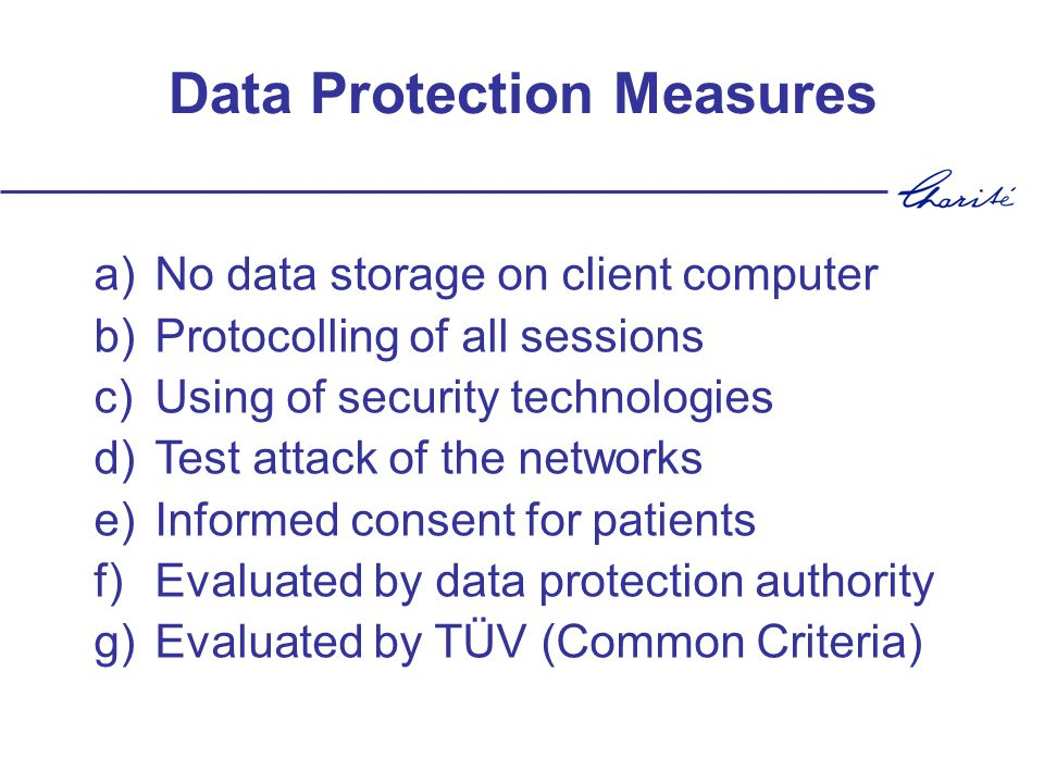 Data Protection Measures a)No data storage on client computer b)Protocolling of all sessions c)Using of security technologies d)Test attack of the net