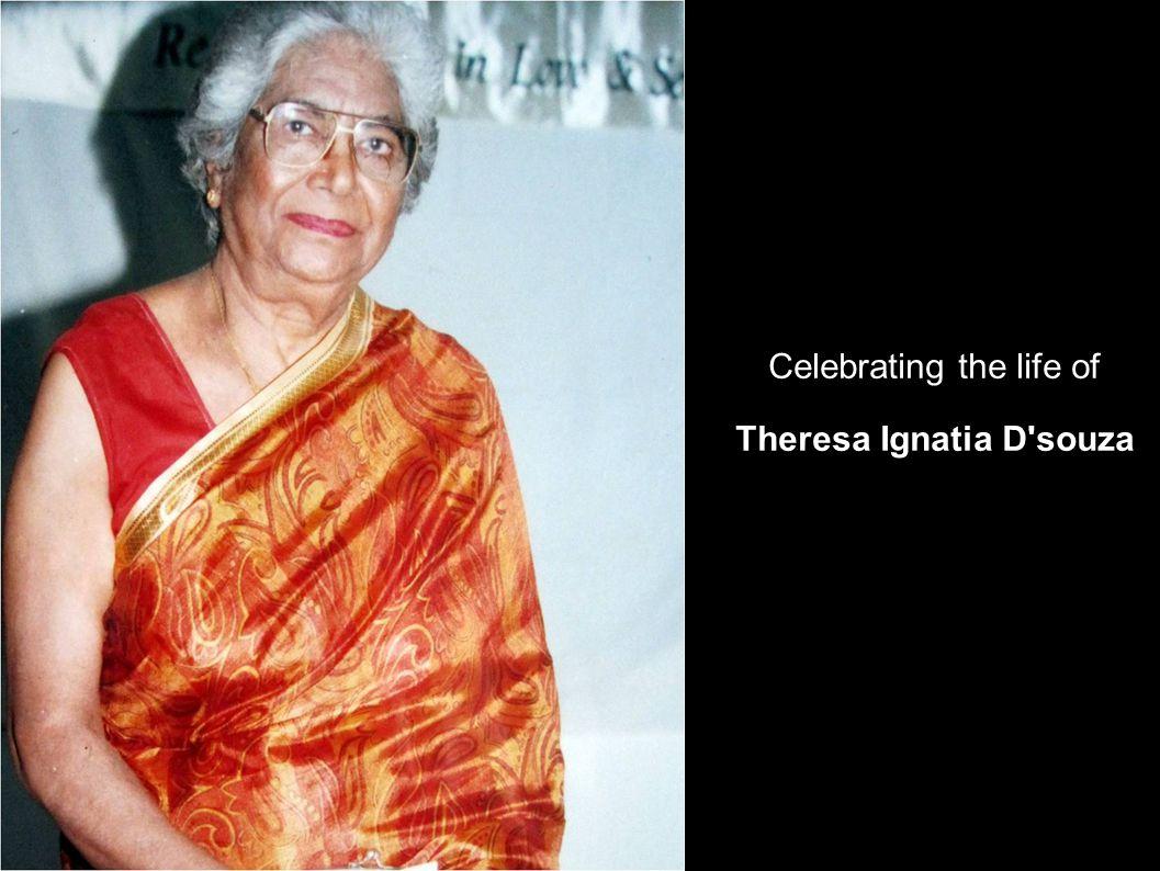 Celebrating the life of Theresa Ignatia D'souza Celebrating the life of Theresa Ignatia D'souza