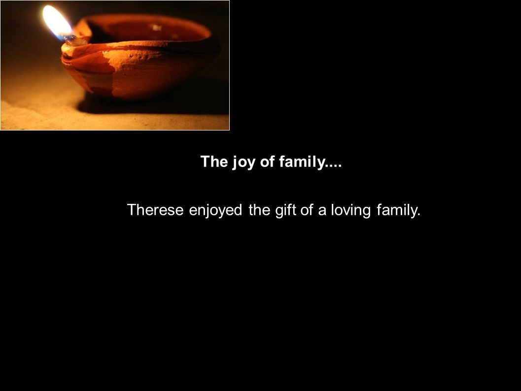 The wife.... The joy of family....f Therese enjoyed the gift of a loving family.