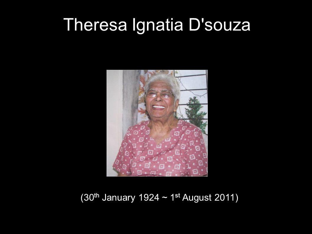 Theresa Ignatia D'souza (30 th January 1924 ~ 1 st August 2011)