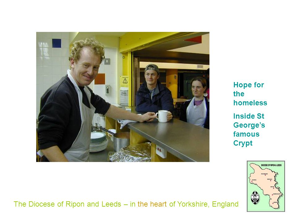 The Diocese of Ripon and Leeds – in the heart of Yorkshire, England Hope for the homeless Inside St Georges famous Crypt