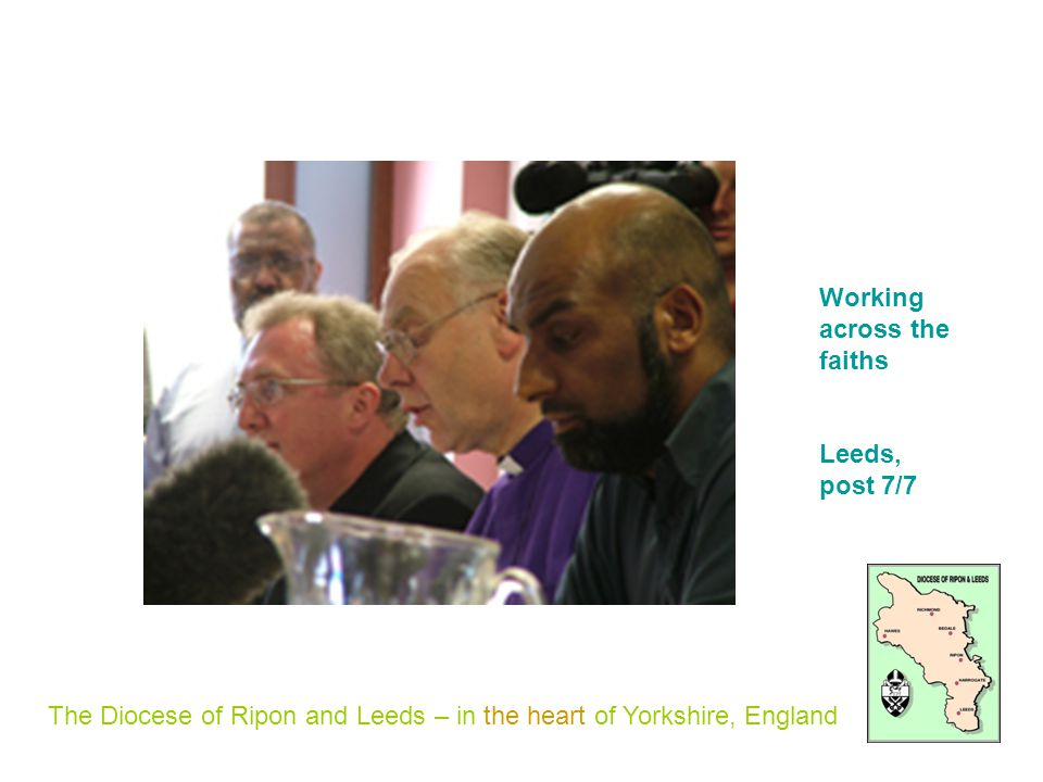 The Diocese of Ripon and Leeds – in the heart of Yorkshire, England Working across the faiths Leeds, post 7/7