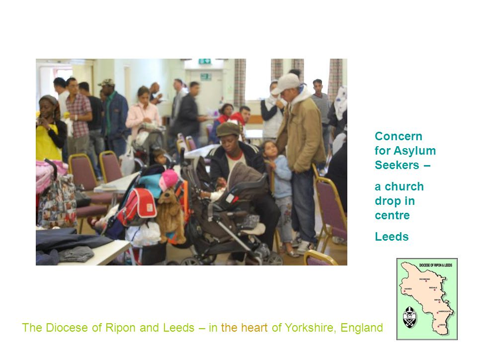 The Diocese of Ripon and Leeds – in the heart of Yorkshire, England Concern for Asylum Seekers – a church drop in centre Leeds