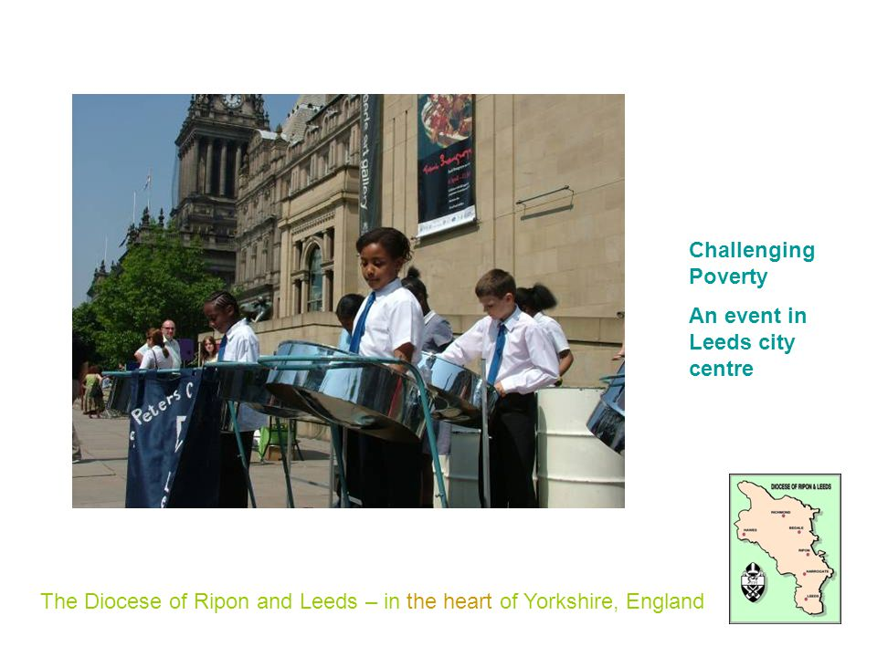 The Diocese of Ripon and Leeds – in the heart of Yorkshire, England Challenging Poverty An event in Leeds city centre