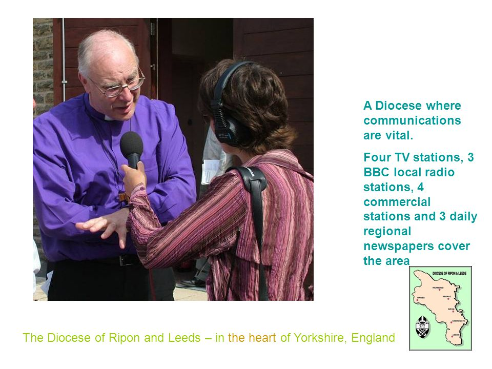 The Diocese of Ripon and Leeds – in the heart of Yorkshire, England A Diocese where communications are vital.