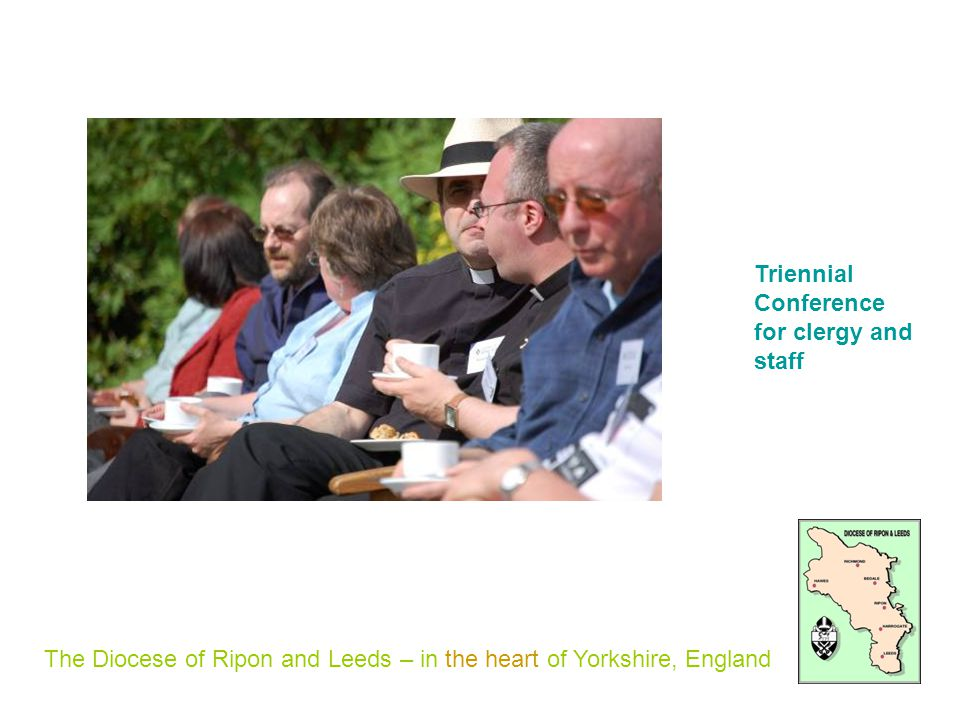 The Diocese of Ripon and Leeds – in the heart of Yorkshire, England Triennial Conference for clergy and staff