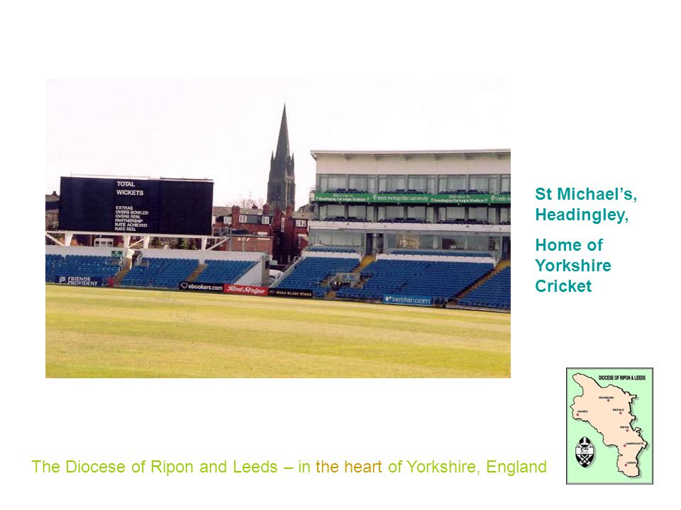 The Diocese of Ripon and Leeds – in the heart of Yorkshire, England St Michaels, Headingley, Home of Yorkshire Cricket