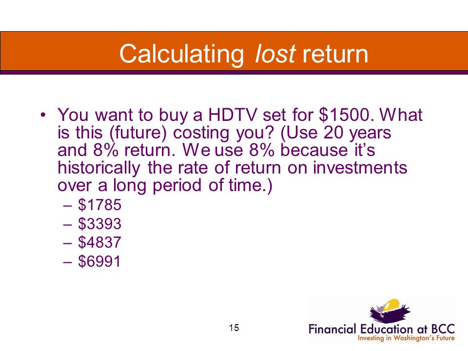 15 Calculating lost return You want to buy a HDTV set for $1500.