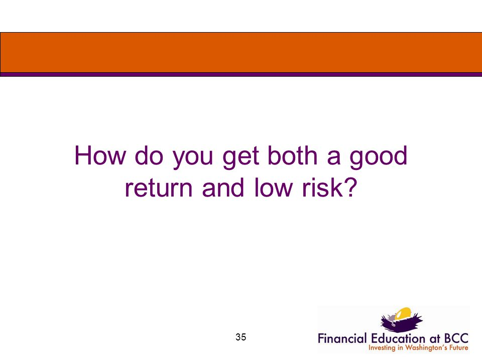 35 How do you get both a good return and low risk